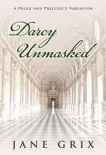 Darcy Unmasked by Jane Grix