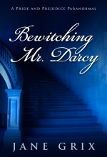 Bewitching Mr. Darcy by Jane Grix