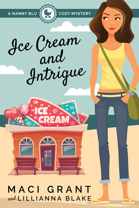 Ice Cream and Intrigue: A Nanny Blu Cozy Mystery by Maci Grant and Lillianna Blake