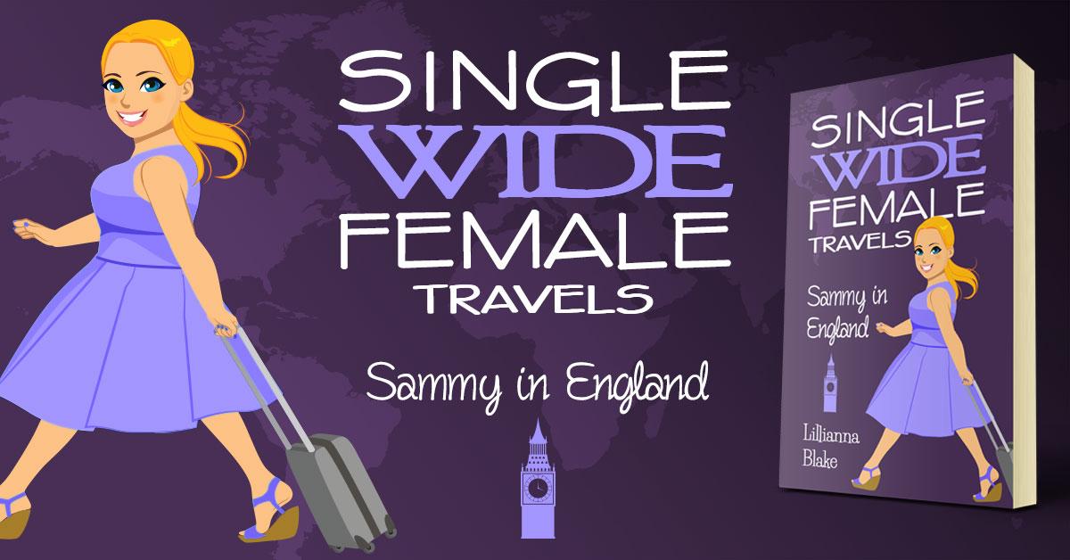 Showcase Spotlight: Single Wide Female Travels: Sammy in England by Lillianna Blake