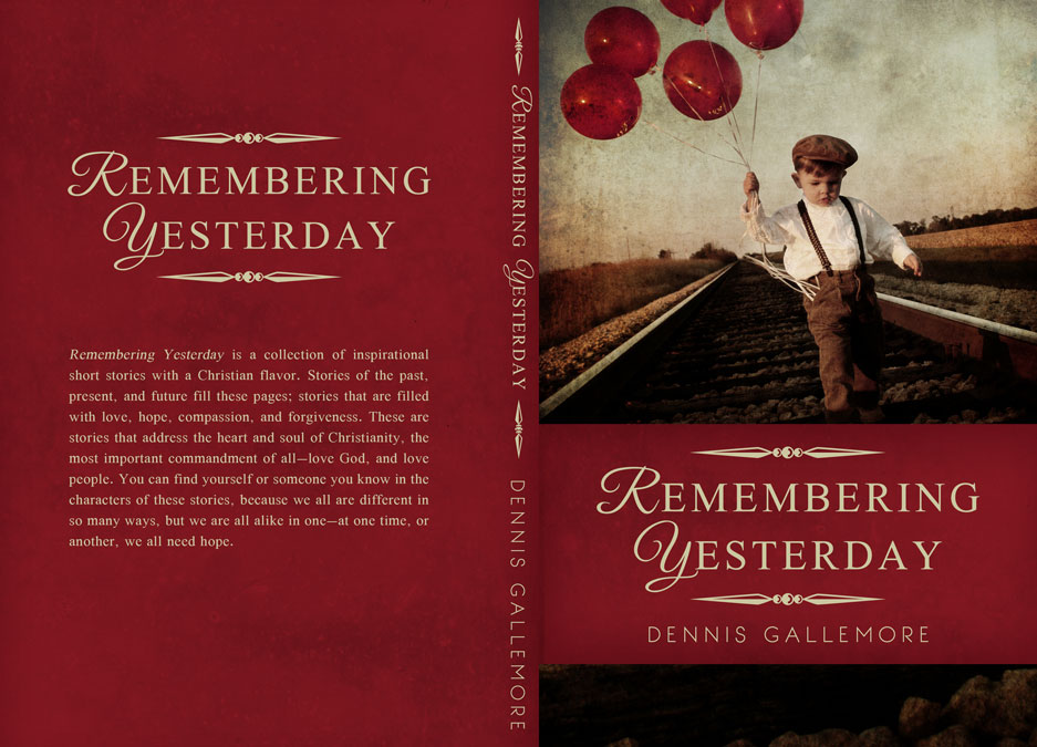 Remembering Yesterday by Dennis Gallemore