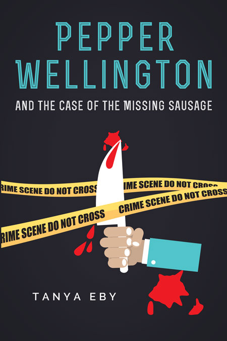 Pepper Wellington and the Case of the Missing Sausage by Tanya Eby