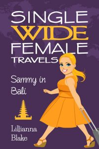 Single Wide Female Travels: Sammy In Bali by Lillianna Blake
