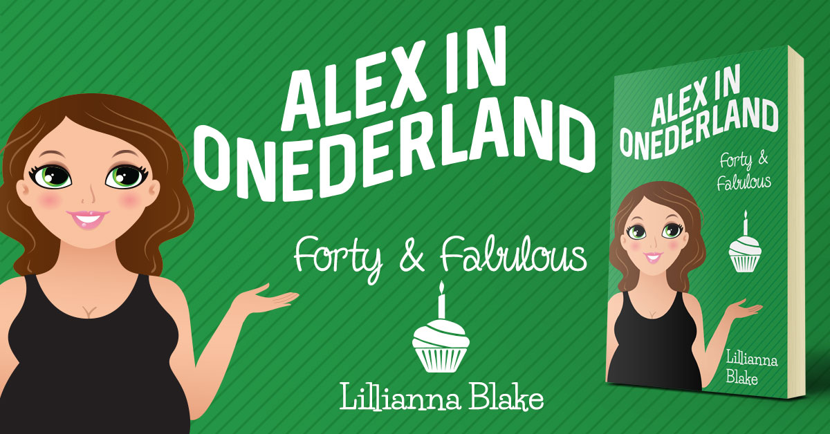 Showcase Spotlight: Forty & Fabulous (Alex In Onederland, Book 3) by Lillianna Blake