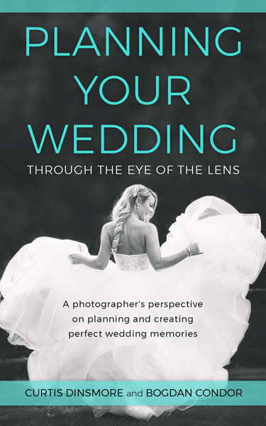 Planning Your Wedding Through the Eye of the Lens by Curtis Dinsmore and Bogdan Condor