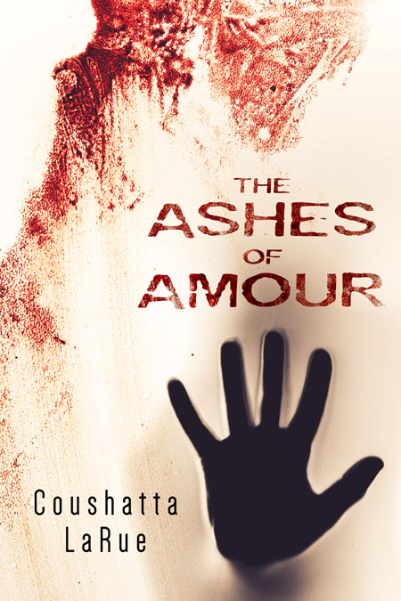 The Ashes of Amour by Coushatta LaRue