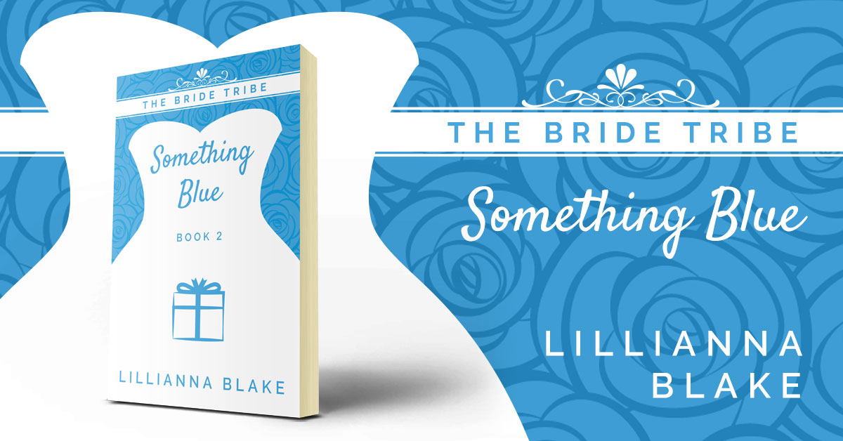 Showcase Spotlight: Something Blue (Bride Tribe, Book 2) by Lillianna Blake