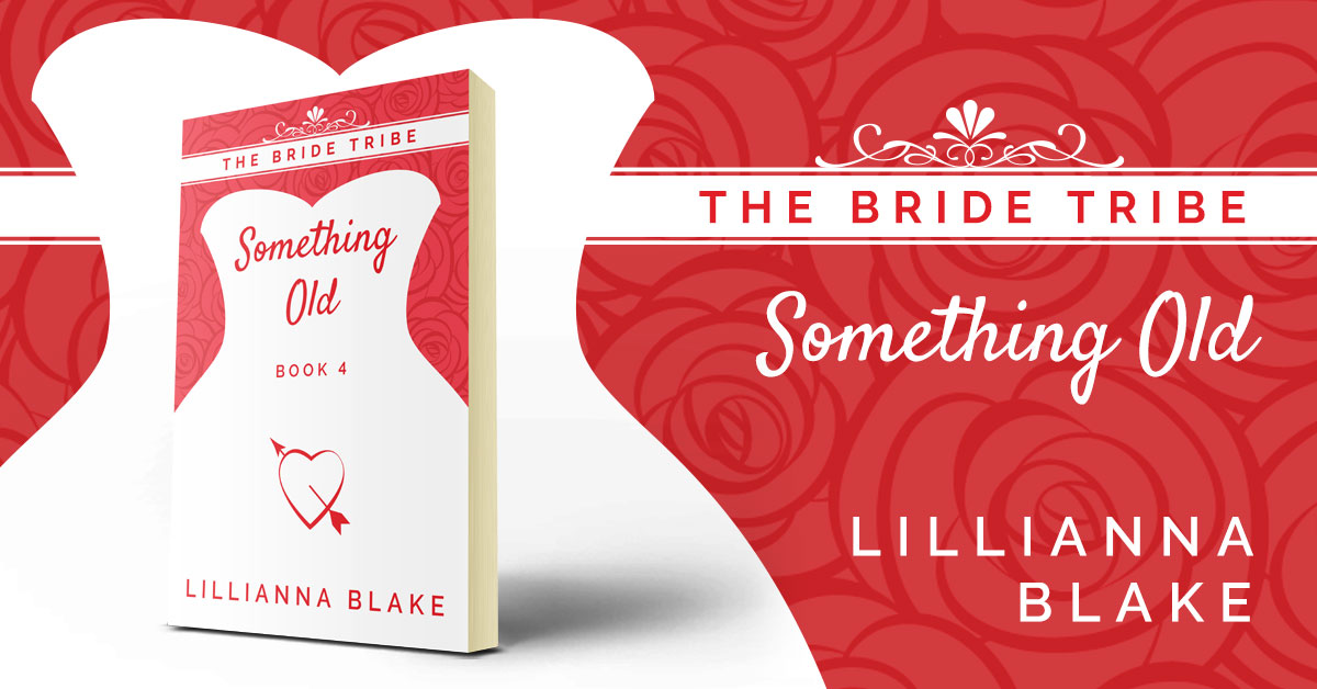 Showcase Spotlight: Something Old (Bride Tribe, Book 4) by Lillianna Blake