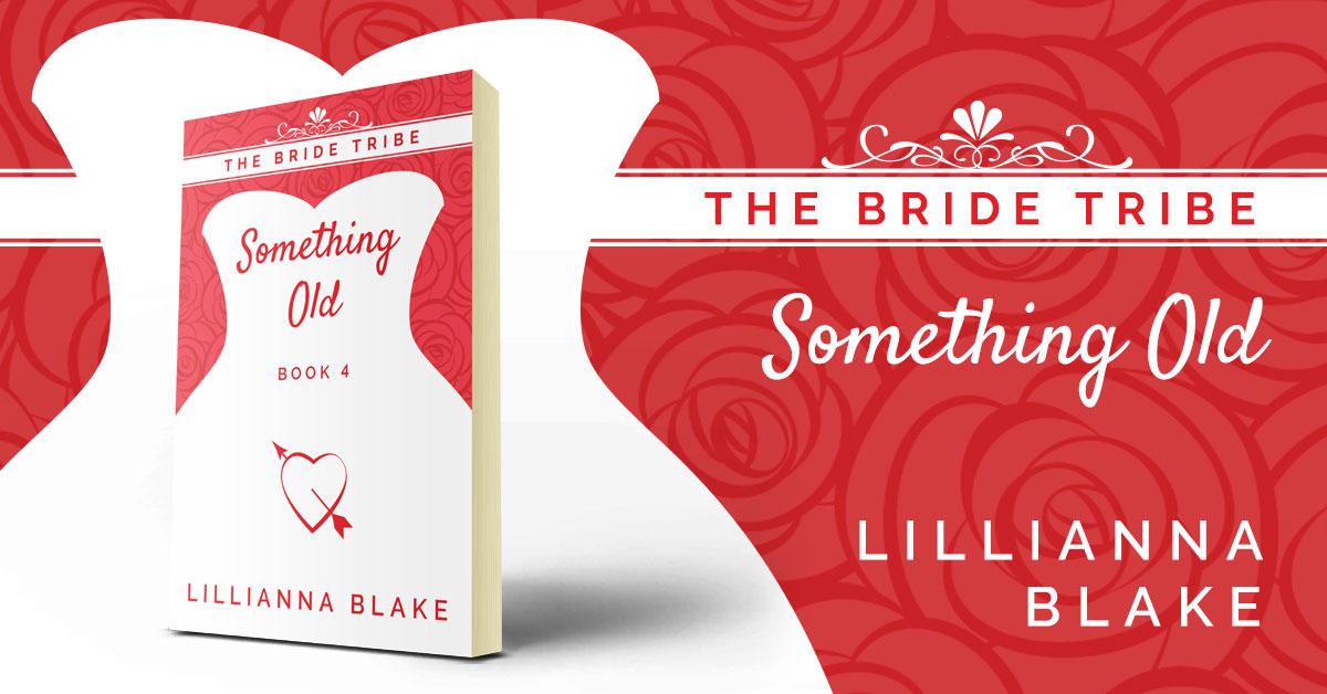 Showcase Spotlight: Something Old (Bride Tribe, Book 4) by Lillianna Blake