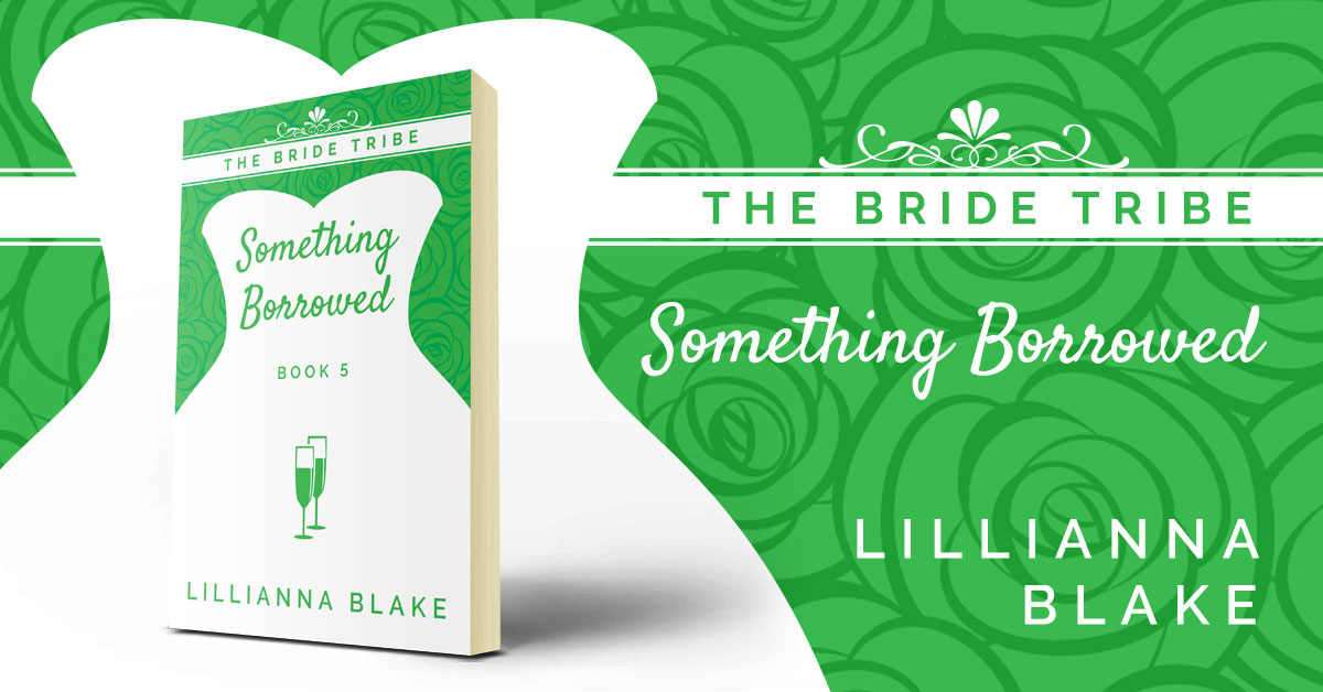 Showcase Spotlight: Something Borrowed (Bride Tribe, Book 5) by Lillianna Blake