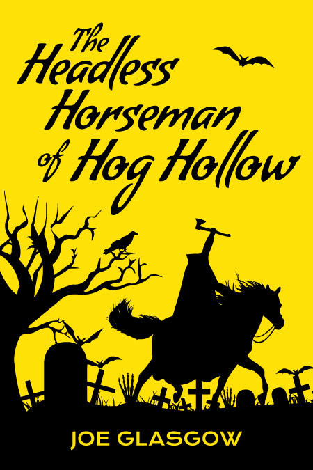 The Headless Horseman of Hog Hollow by Joe Glasgow