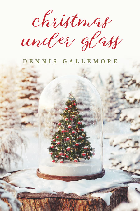 Christmas Under Glass by Dennis Gallemore