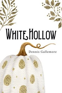 White Hollow by Dennis Gallemore
