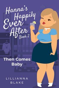 Then Comes Baby (Hanna's Happily Ever After Book 2) by Lillianna Blake