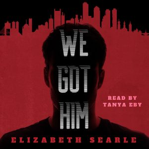 We Got Him by Elizabeth Searle