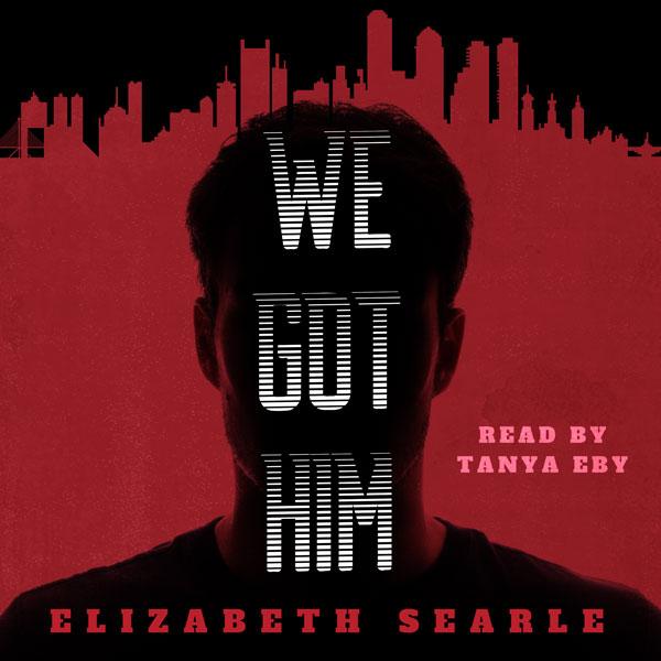 We Got Him by Elizabeth Searle