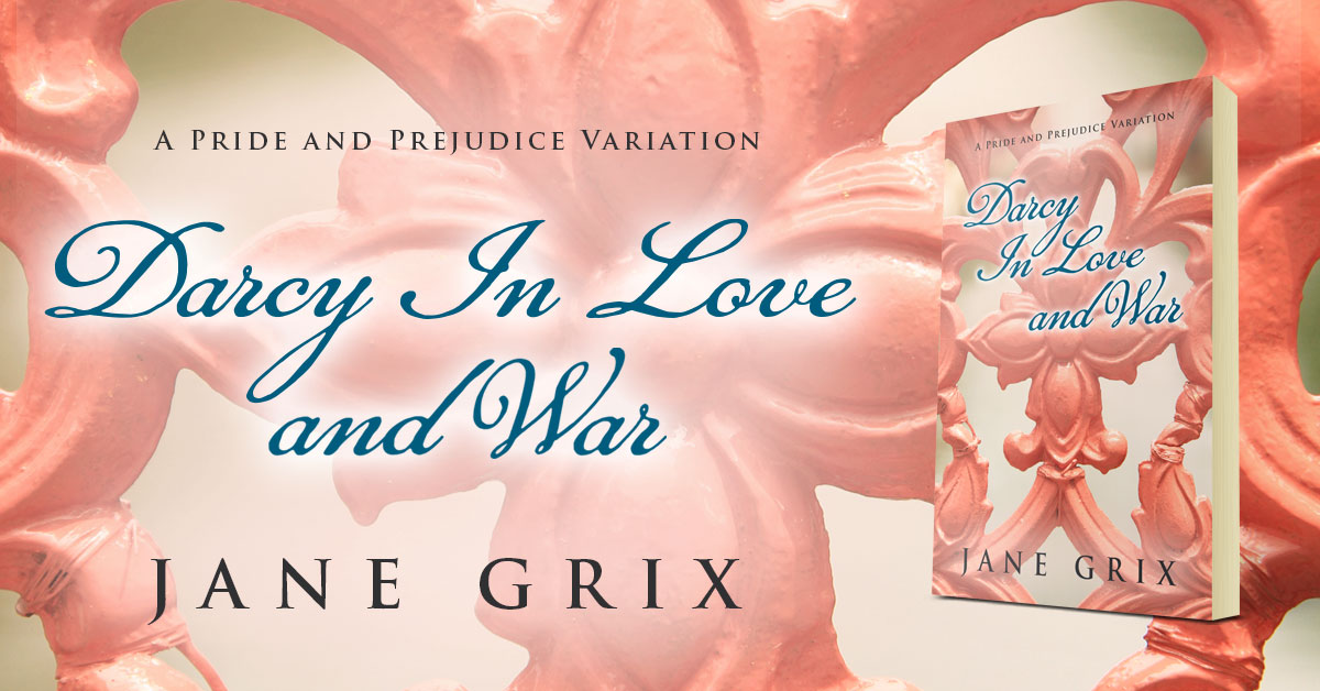 Showcase Spotlight: Darcy in Love and War by Jane Grix