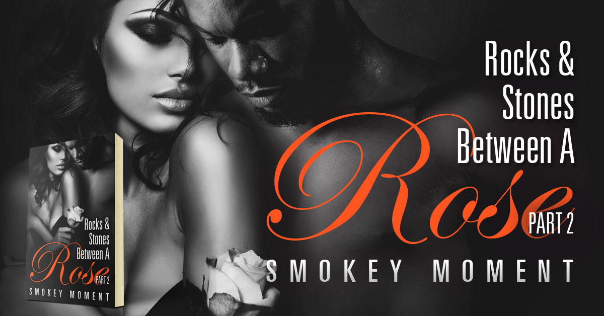 Showcase Spotlight: Rocks & Stones Between a Rose Part 2 by Smokey Moment
