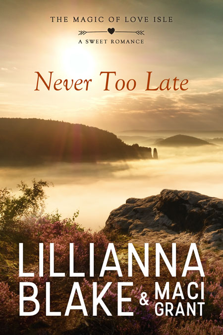 Never Too Late by Lillianna Blake & Maci Grant
