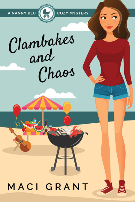 Clambakes and Chaos: A Nanny Blu Cozy Mystery by Maci Grant