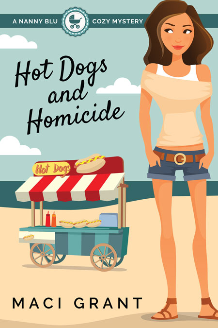 Hot Dogs and Homicide: A Nanny Blu Cozy Mystery by Maci Grant