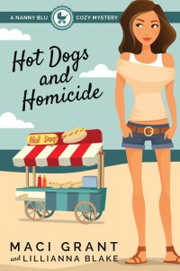 Hot Dogs and Hmicide: A Nanny Blu Cozy Mystery by Maci Grant and Lillianna Blake