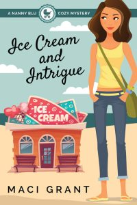 Ice Cream and Intrigue: A Nanny Blu Cozy Mystery by Maci Grant