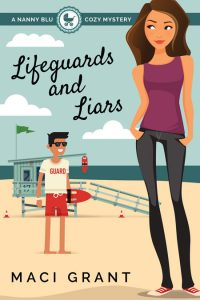 Lifeguards and Liars: A Nanny Blu Cozy Mystery by Maci Grant