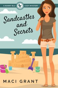 Sandcastles and Secrets: A Nanny Blu Cozy Mystery by Maci Grant