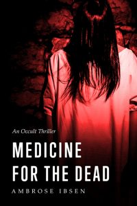 Medicine for the Dead by Ambrose Ibsen