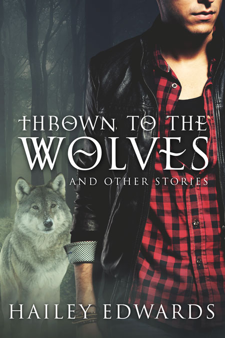 Thrown to the Wolves by Hailey Edwards