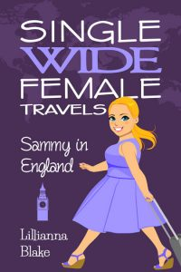 Single Wide Female Travels: Sammy In England by Lillianna Blake