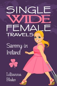 Single Wide Female Travels: Sammy In Ireland by Lillianna Blake