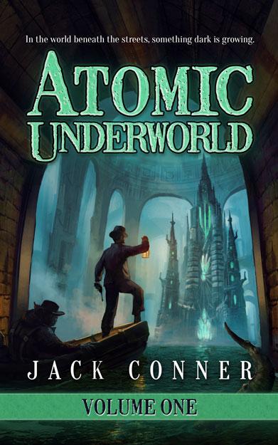 Atomic Underworld Volume One By Jack Conner