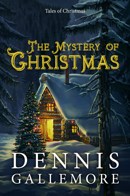 The Mystery of Christmas by Dennis Gallemore