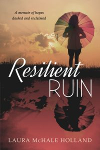Resilient Ruin by Laura McHale Holland