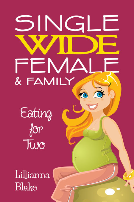 Single Wide Female & Family: Eating For Two by Lillianna Blake