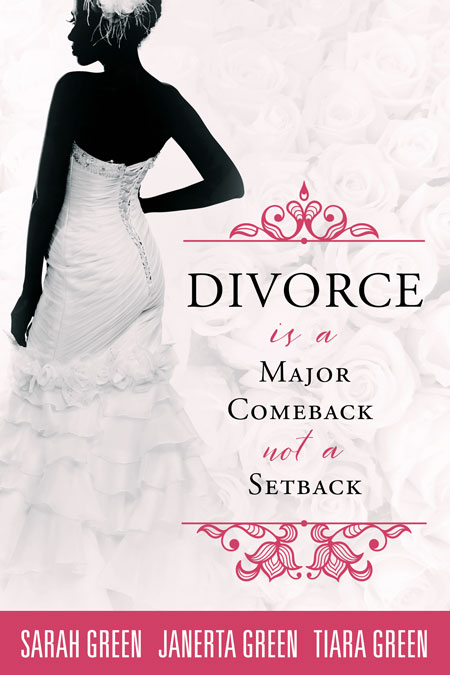 Divorce is a Major Comeback not a Setback by Sarah, Janerta and Tiara Green