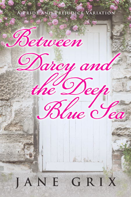 Between Darcy and the Deep Blue Sea by Jane Grix
