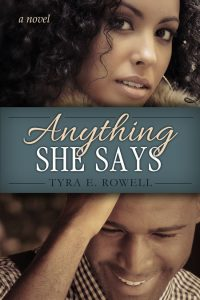 Anything She Says by Tyra E. Rowell