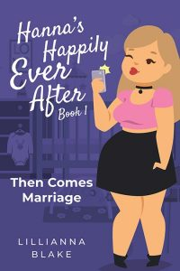 Then Comes Marriage (Hanna's Happily Ever After Book 1) by Lillianna Blake
