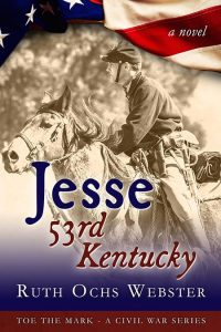 Jesse: 53rd Kentucky (Toe the Mark Book 2) by Ruth Ochs Webster
