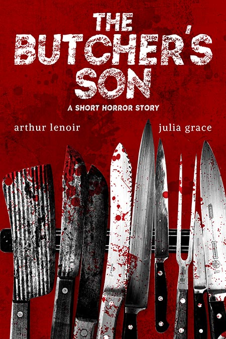 The Butcher's Son by Arthur LeNoir and Julia Grace