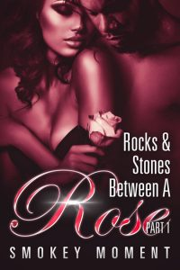 The Rocks & Stones Between A Rose Part 1