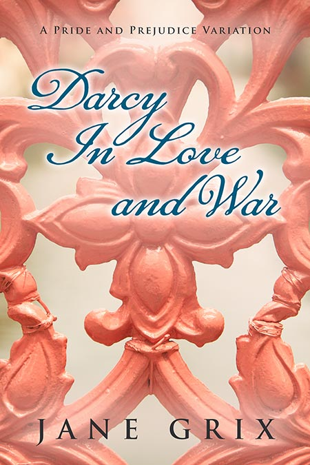 Darcy in Love and War by Jane Grix