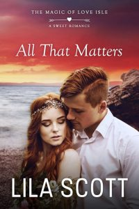 All That Matters by Lila Scott