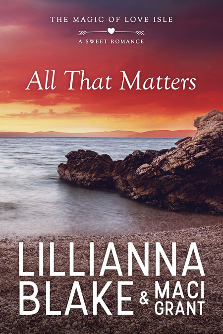 All That Matters by Lillianna Blake & Maci Grant