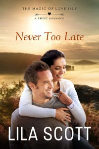Never Too Late by Lila Scott