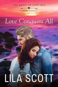 Love Conquers All by Lila Scott