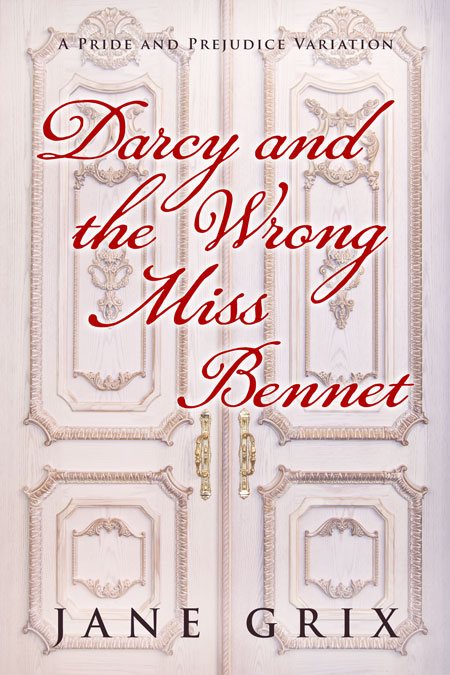 Darcy and the Wrong Miss Bennet by Jane Grix
